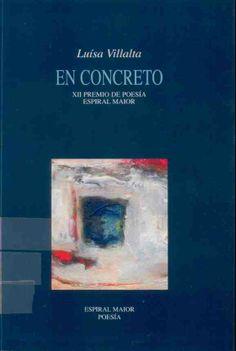 "VILLALTA, Luísa: ""En concreto"", 2004. http://kmelot.biblioteca.udc.es/record=b1320821~S1*gag"
