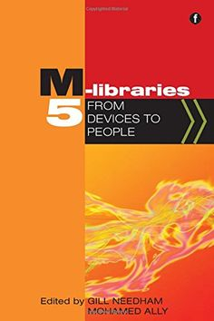 M-libraries 5 : from devices to people / edited by Gill Needham and Mohamed Ally Library Science, Cambridge University, Libraries, New Books, People, Collection, Libros, Senior Boys, Library Room