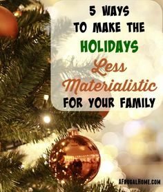 The Christmas season has grown steadily more materialistic over the years. Try our 5 ideas for making the holidays less materialistic, but full of memories.