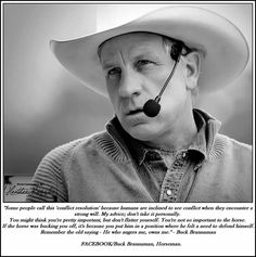 """Dan M. """"Buck"""" Brannaman  is a horse trainer and a leading practitioner within the field of natural horsemanship, which is a philosophy of working with horses based on the idea of working with the horse's nature, using an understanding of how horses think and communicate to train the horse to accept humans and work confidently and responsively with them."""
