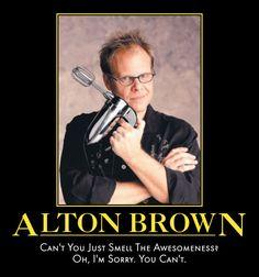 Alton Brown - teaching geeks (like me) to cook since 1999.