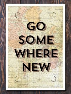 GO SOMEWHERE NEWNo matter where it is... just GO!I don't know about you, but I LOVE the idea of setting foot in a new place. Experiencing new cultures. Even if it is in your home state or country the