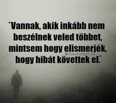 Levelek – Kelemen Anna – Outlook Picture Photo, Sarcasm, Quotations, Haha, Life Quotes, Spirituality, Romance, Wisdom, Motivation