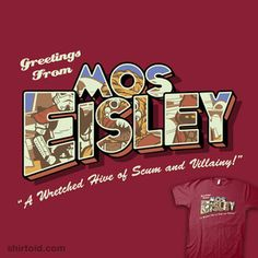 """""""Greetings from Mos Eisley"""" by Nik Holmes    Mos Eisley, a wretched hive of scum and villainy on the planet of Tatooine.    Tagless and printed on Independence Red soft 100% ringspun cotton. Not sure what size to get? See the size chart."""