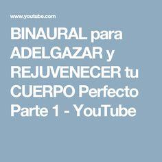BINAURAL para ADELGAZAR y REJUVENECER tu CUERPO Perfecto Parte 1 - YouTube
