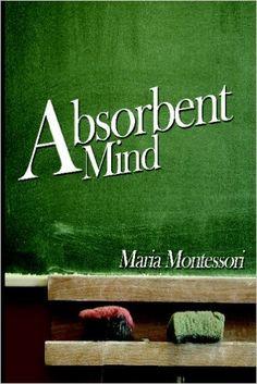 The Absorbent Mind: Amazon.co.uk: Maria Montessori: 9781607960935: Books