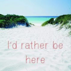 I'd rather be here..................