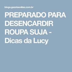 PREPARADO PARA DESENCARDIR ROUPA SUJA - Dicas da Lucy