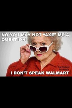I love Betty White in any smart ass  poster..... stupid people piss me off TOTALLY!!!