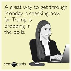 Free, News Ecard: A great way to get through Monday is checking how far Trump is dropping in the polls.