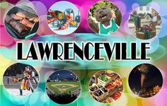 So much to do in Lawrenceville