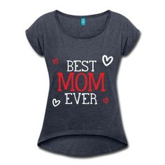 Best Mom Ever Women's Rolled Sleeve T-Shirt ✓ Unlimited options to combine colours, sizes & styles ✓ Discover Loose Fit T-Shirts by international designers now! Happy Birthdays, Happy Birthday Messages, Got Quotes, How To Roll Sleeves, Best Mom, Platforms, T Shirt, Ebay, Women