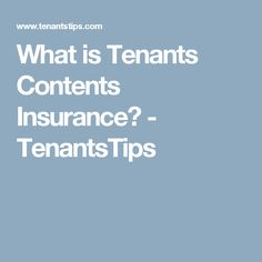 What is Tenants Contents Insurance? - TenantsTips