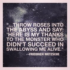 Throw roses into the abyss . Pretty Words, Cool Words, Wise Words, Poetry Quotes, Book Quotes, Me Quotes, Strong Quotes, Attitude Quotes, Friedrich Nietzsche