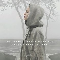 You can't change what you haven't realized yet. - Byron Katie Once you realize what you were asleep to, the change happens on its own. thework.com