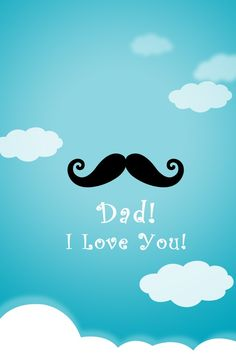 Dad i love you.