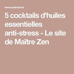 5 cocktails d'huiles essentielles anti-stress - Le site de Maître Zen