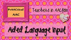 Teachers in AACtion: Aided Language Input