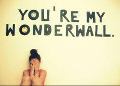 You're my wonderwall😘
