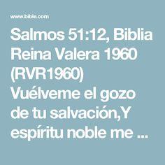 Salmos 51:12, Biblia Reina Valera 1960 (RVR1960) Vuélveme el gozo de tu salvación,Y espíritu noble me sustente.