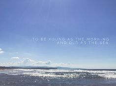To be...(Passenger/ Young As the Morning Old as the Sea) - background, wallpaper, quotes   Made by breeLferguson