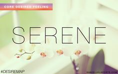 Serene - shining bright and steady.  One of my Core Desired Feelings. How do you want to feel? #DesireMap