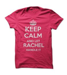 Keep calm and let Rachel handle it t shirt get it here, just $21 // hahaha this is hilarious and awesome (and true)!!!