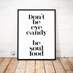 Dont be eye candy be souls food Quote Print Type by FroileinJuno