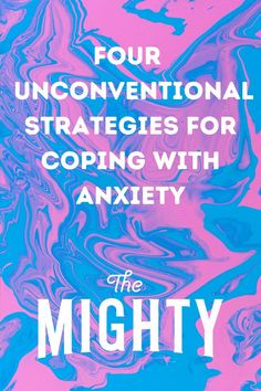 4 Unconventional Strategies for Coping With #Anxiety