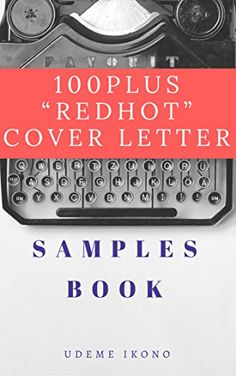 "100PLUS ""REDHOT"" COVER LETTER SAMPLES BOOK by Udeme Ikono https://www.amazon.com/dp/B06XKF333D/ref=cm_sw_r_pi_dp_x_67zYybSJJNB7C"
