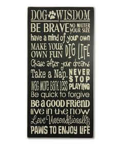Another great find on #zulily! Wood 'Dog Wisdom' Wall Sign by Sara's Signs #zulilyfinds