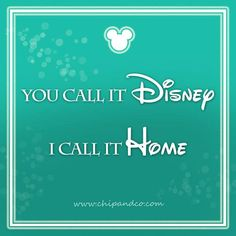 You call it Disney, I call it home.