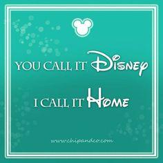 You call it Disney, I call it home.