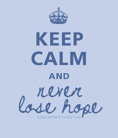 mantener la calma y no perder nunca la esperanza