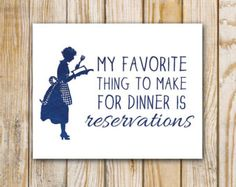 Items similar to My Favorite Thing To Make for Dinner is Reservations 8x10 Sign-- funny gift for you or a friend! on Etsy