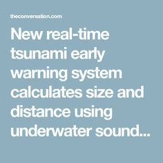 New real-time tsunami early warning system calculates size and distance using underwater sound waves