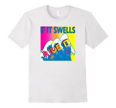 Amazon.com: If It Swells Ride It Summer Surfing Surfer Surf T-Shirt: Clothing First Day Of Summer, Summer Fun, Siesta Key Beach, Huge Waves, Light Colors, Surfer Surf, Surfing, Shirt Designs, Funny