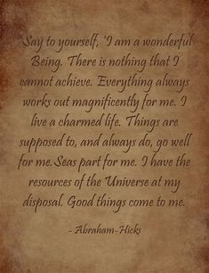 """Abraham-Hicks....""""Say to yourself, 'I am a wonderful Being. There is nothing that... #LifeForceEnergyAbrahamHicks"""