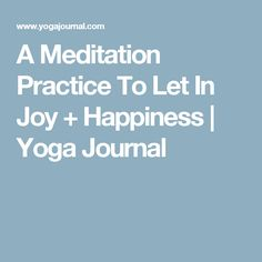 A Meditation Practice To Let In Joy + Happiness | Yoga Journal