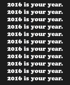 2016 is your year. #wisdom #affirmations #inspiration