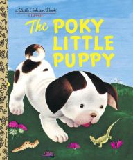 The Poky Little Puppy by          Janette Sebring Lowrey A Little Golden Book Classic