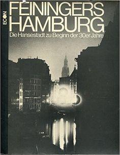 Feiningers Hamburg. Die Hansestadt zu Beginn der 30er Jahre: Amazon.de: Andreas Feininger: Bücher