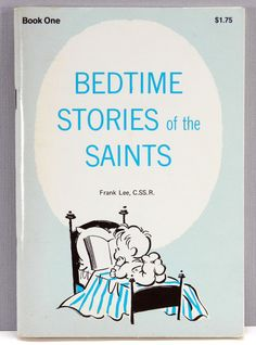 bed time stories of the saints Meeting the saints in our bedtime stories november 21, 2017 by allison sandlin liles leave a comment two years ago at the episcopal church's general convention i bought four copies of forward movement's newly published book, meet the saints.