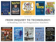 From Inquiry To Technology: A Reading List For Progressive Teachers - Elementary Teacher, Elementary Schools, Flipped Classroom, Classroom Environment, Learning Spaces, Latest Books, Any Book, Reading Lists, Technology