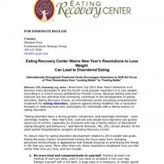 FOR IMMEDIATE RELEASEContact:Shannon FernCommunications Strategy Group30437020sfern@csg-pr.com Eating Recovery Center Warns New Year's Resolutions to Lo. http://slidehot.com/resources/eating-recovery-center-warns-new-years-resolutions-to-lose-weight-can-lead-to-disordered-eating.28177/