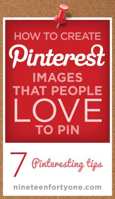 One of the best writeups I've found on Pinterest! How to Create #Pinterest Images that People Love to Pin: 7 Pinteresting Tips | www.nineteenfortyone.com #pinterest #socialmedia