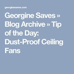 Georgine Saves  » Blog Archive   » Tip of the Day: Dust-Proof Ceiling Fans