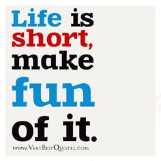 Uplifting  life quotes, life is short sayings