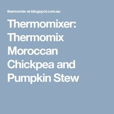 Thermomixer: Thermomix Moroccan Chickpea and Pumpkin Stew