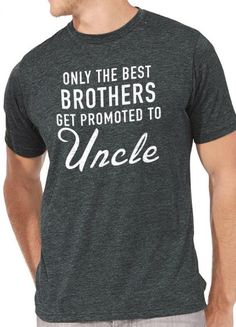 a3672dcd Valentine's Gift Brother Gift Uncle Shirt Only The Best Brothers Get  Promoted To Uncle Husband Gift